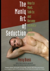 The Manly Art of Seduction, the new book by Perry Brass